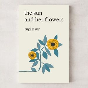 The sun and her flowers. Rupi kaur.